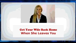 ★ Tips on How to Get Your Wife Back Home when She Leaves You