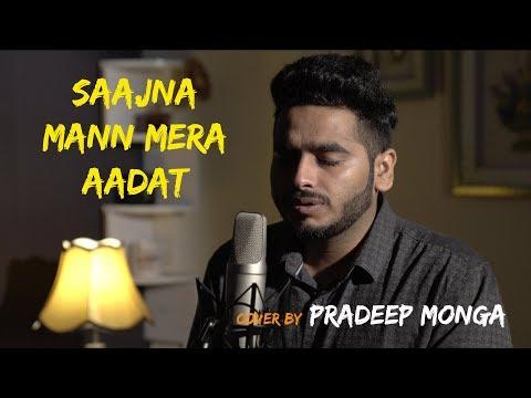 SAAJNA   MERA MANN   AADAT   Mashup by Pradeep Monga   Sing Dil Se Unplugged