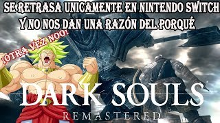 ANÁLISIS DE PORQUÉ SE RETRASÓ DARK SOULS REMASTERED EN NINTENDO SWITCH
