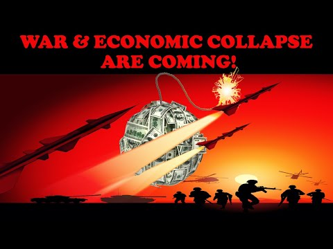 WAR & ECONOMIC COLLAPSE ARE COMING!