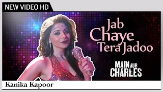 Jab Chaye Tera Jadoo - Main Aur Charles | Kanika Kapoor | Official Music Video