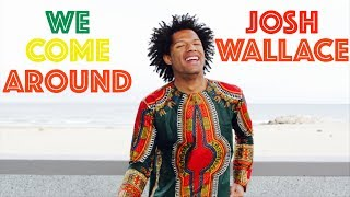 WE COME AROUND - Josh Wallace [Official Video]