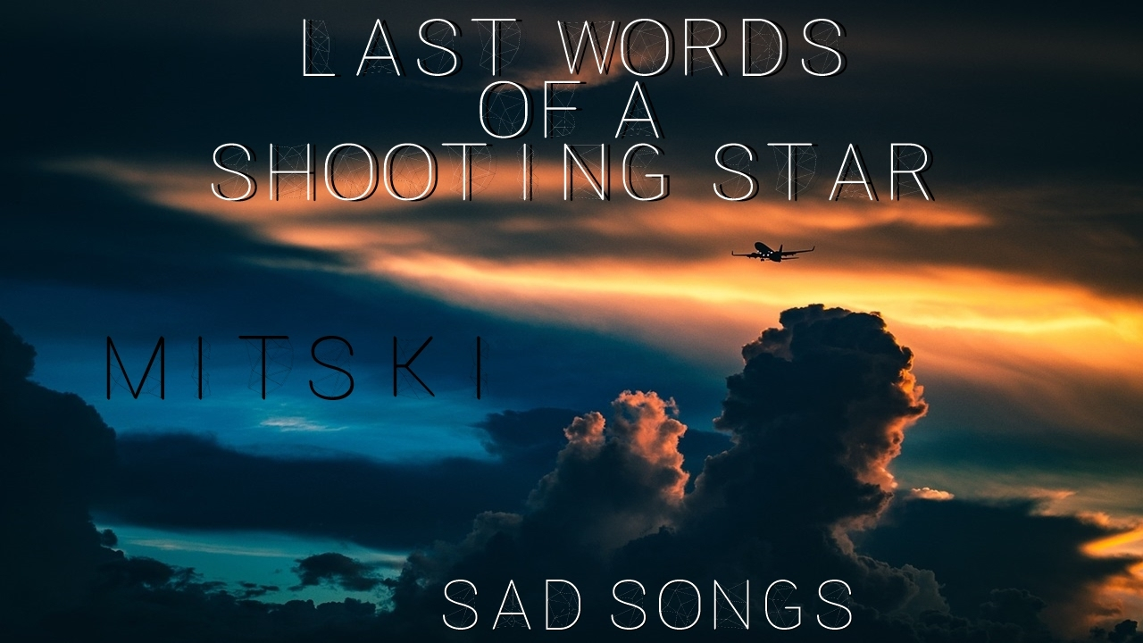 mitski-last-words-of-a-shooting-star-sad-songs