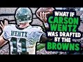 """""""WHAT IF"""" CARSON WENTZ WAS DRAFTED BY THE BROWNS?"""