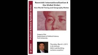"Gregory Chin ""Renminbi Internationalization & the Global Order"""