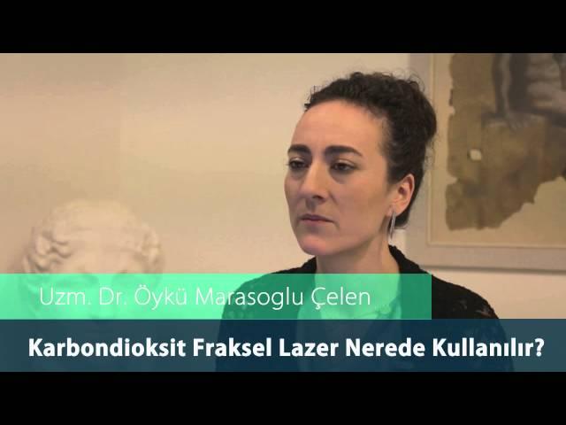 Dr.Öykü Maraşoğlu Çelen - Co2 Fraksel Lazer Nerede Kullanılır ?