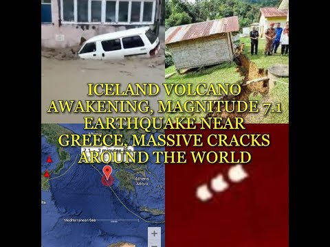 ICELAND VOLCANO AWAKENING, MAGNITUDE 7.1 EARTHQUAKE NEAR GREECE, MASSIVE CRACKS AROUND THE WORLD