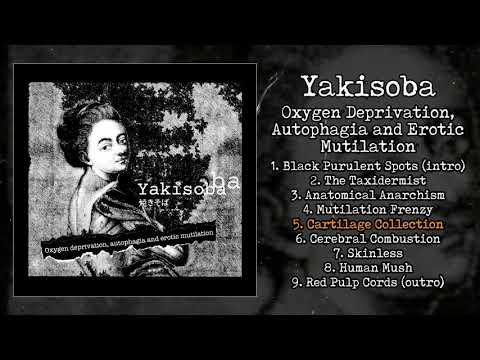 Yakisoba - Oxygen Deprivation, Autophagia and Erotic Mutilation FULL EP (2020 - Goregrind)