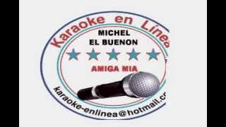 MICHAEL EL BUENON AMIGA MIA KARAOKE