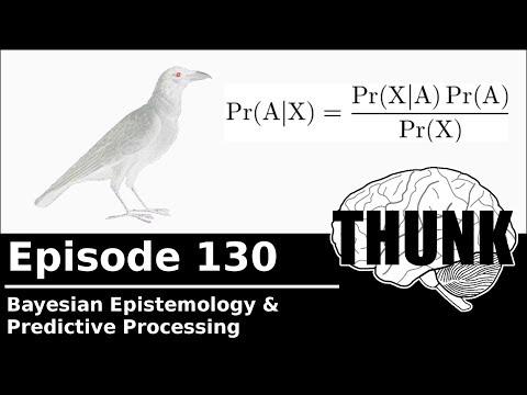 THUNK - 130. Bayesian Epistemology & Predictive Processing