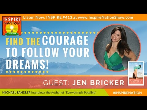 ★ JEN BRICKER: Find the Courage to Follow Your Dreams | Everything is Possible