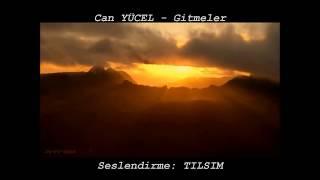 Can YÜCEL  -  Gitmeler     //      Seslendiren: TILSIM