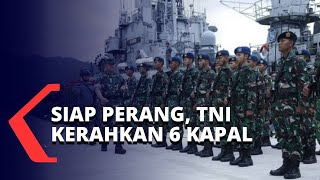 TNI Kerahkan 6 Kapal Perang Di Perairan Natuna