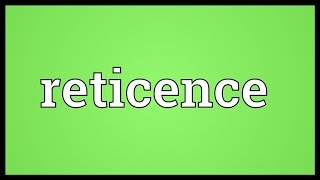 Reticence Meaning