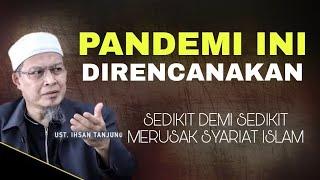 Pandemi Ini Direncanakan - Ustadz Ihsan Tanjung