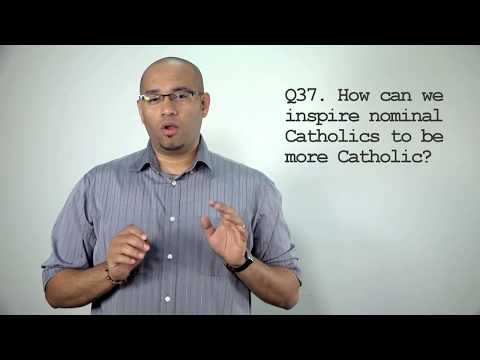 Q37. How do I inspire nominal Catholics?