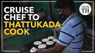 From cruise ship chef to roadside thattukada owner