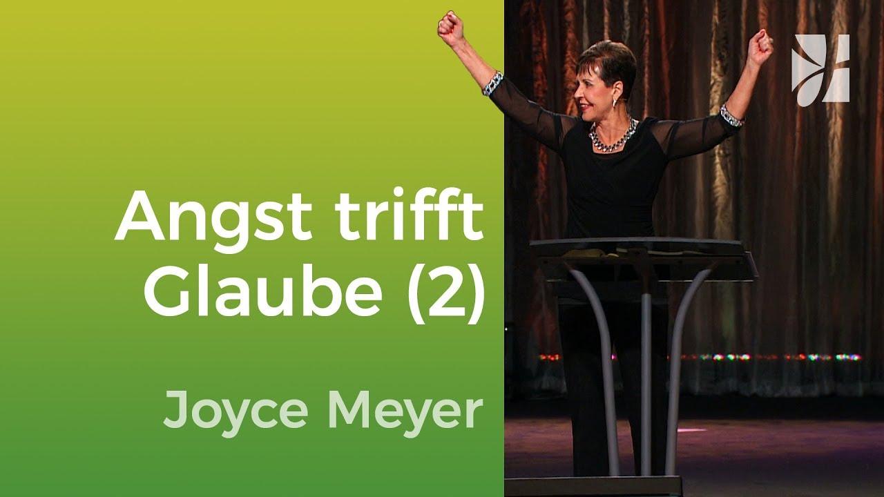 Begegne deiner Angst mit Glauben (2) – Joyce Meyer – Mit Jesus den Alltag meistern
