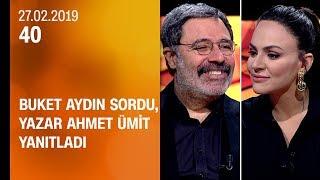 Buket Aydın 40'ta sordu, yazar Ahmet Ümit yanıtladı - 27.02.2019 Çarşamba