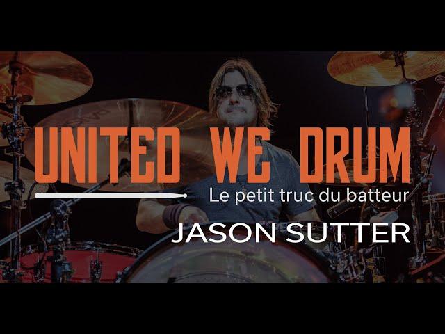 Jason Sutter - United We Drum, le petit truc du batteur