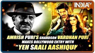 Amrish Puri's grandson Vardhan Puri talks about his debut film Yeh Saali Aashiqui