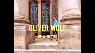 Oliver Wolf - Be with you (Official Music Video)