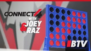 BTV: Connect4 with Joey & Raz