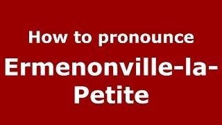 How to pronounce Ermenonville-la-Petite (French/France) - Pron…