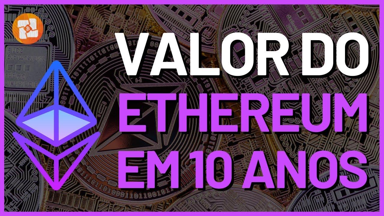QUANTO O ETHEREUM VAI VALER DAQUI 10 ANOS ?!