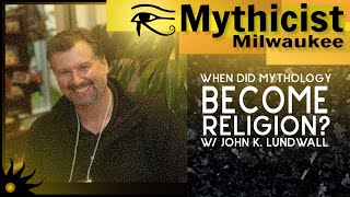 When Did Mythology Become Religion? w/ John K. Lundwall
