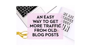 An Easy Way to Get More Organic Traffic from Old Blog Posts
