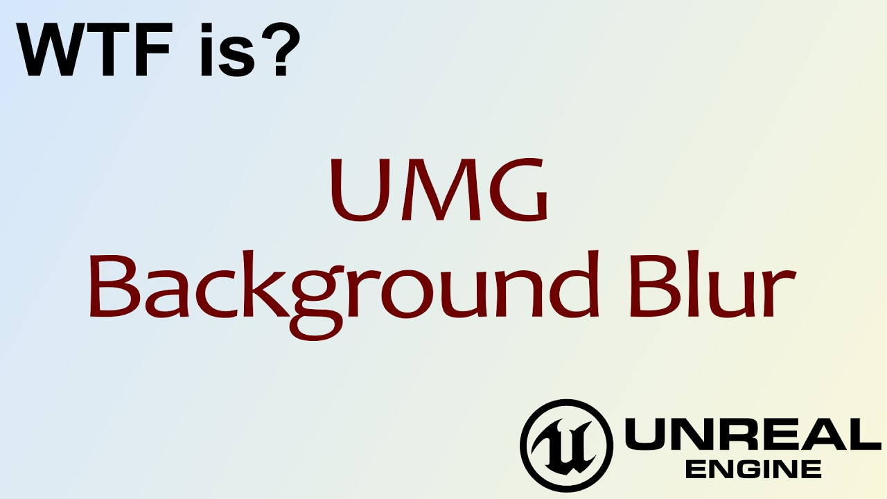 WTF Is? UMG: Background Blur Widget in Unreal Engine 4 ( UE4 )