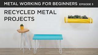 Recycled Metal DIY Projects | Metalworking for Beginners