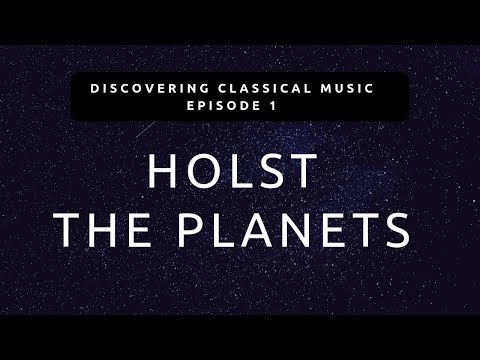 Discovering Classical Music #1 - Holst The Planets