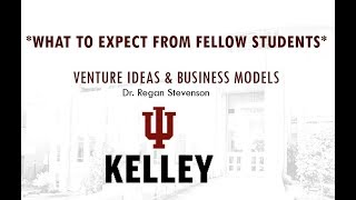 What to expect in New Venture Ideas and Models - Kelley School W232- Dr. Stevenson