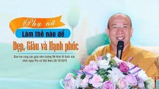 Phụ Nữ Làm Thế Nào Để Đẹp - Giàu Và Hạnh Phúc? - Thầy Thích Trúc Thái Minh