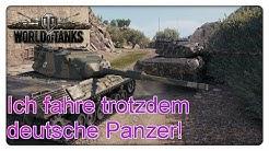 Ich fahre trotzdem deutsche Panzer! [World of Tanks - Gameplay - Deutsch]