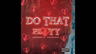"""PLAYY - """"Do That"""" (Prod by @JaterBeats) [Official Lyric Video]"""