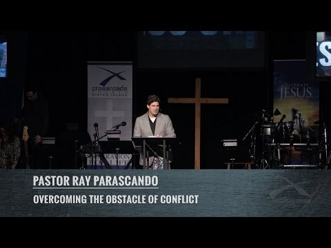 Overcoming The Obstacle Of Conflict - Pastor Ray Parascando
