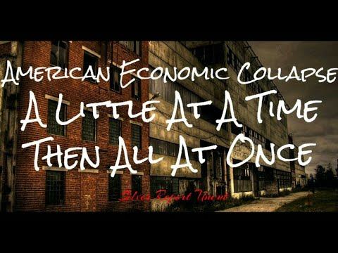 Economic Collapse A Little At a Time Then All At Once