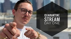 QUARANTINE STREAM: DAY ONE
