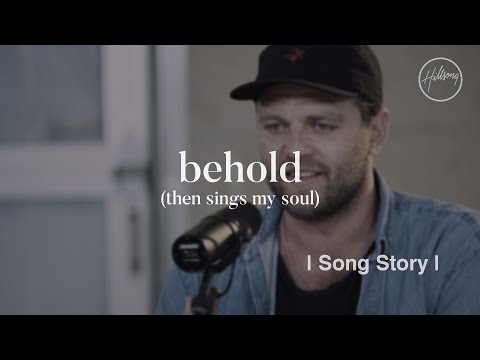 Behold Then Sings My Soul Song Story Hillsong Worship