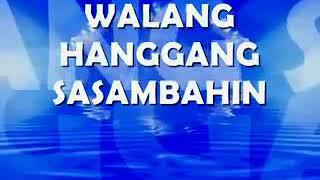 WALANG HANGGANG SASAMBAHIN (LYRICS)