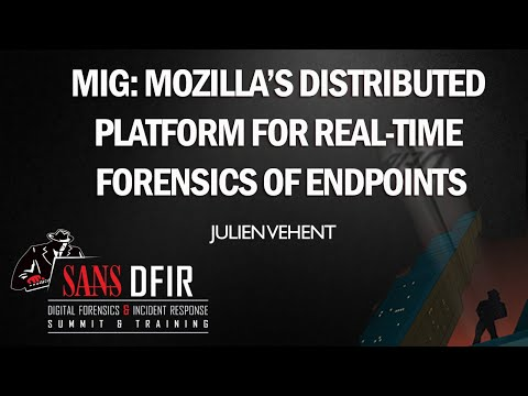 MIG: Mozilla's Distributed Platform for Real-Time Forensics of Endpoints  - SANS DFIR Summit 2015
