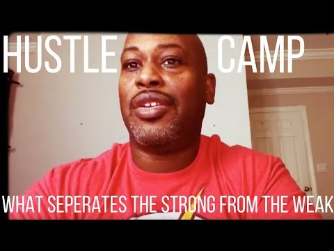 What Separates The Strong from The Weak- Hustle Camp Mindset