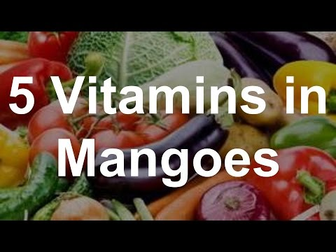 5 Vitamins in Mangoes - Health Benefits of Mangoes