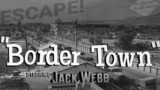 "JACK WEBB Finds $15,000 To Spend in a ""Border Town"" • ESCAPE! • The Best Episodes"