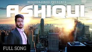 Ashiqui || FULL SONG|| Mankirt Aulakh || Latest Punjabi Songs 2017    Mankirt Aulakh Songs