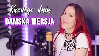 Każdego dnia - Mesajah DAMSKA WERSJA | Kasia Staszewska COVER
