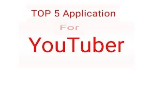 TOP 5 Application for YouTuber